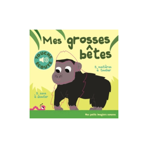 MES GROSSES BETES - 5 MATIERES A TOUCHER, 5 SONS A ECOUTER